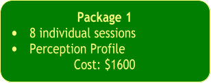 Package 1  •	8 individual sessions  •	Perception Profile  Cost: $1600